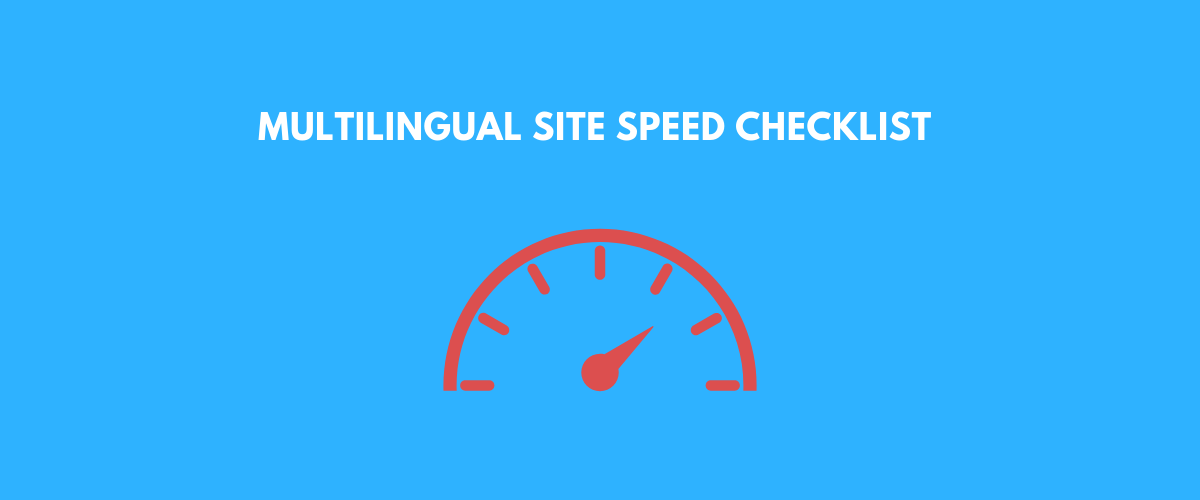 Multilingual Site Speed Checklist