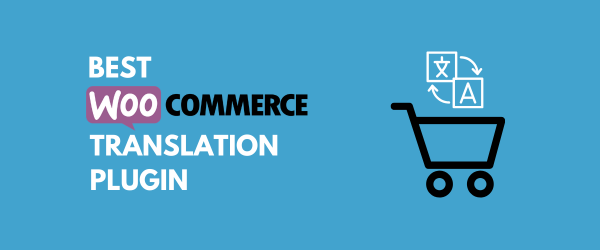 Best WooCommerce Translation Plugin