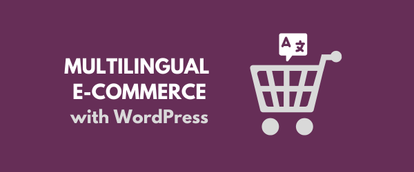 Multilingual eCommerce website using Wordpress