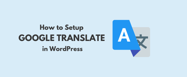 How to Setup Google Translate WordPress